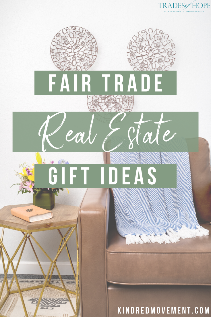 Check out these Fair Trade + Ethical real estate closing gifts. Every purchase empowers women out of poverty! Read the blog post to see my top picks and click through to shop the entire Trades of Hope collection and email me at tawny@kindredmovement.com for a FREE gift! #fairtrade #ethical #realestate #closinggifts #ecofriendly #empoweringwomen #endpoverty #directsales #handmade #handcrafted #tradesofhope