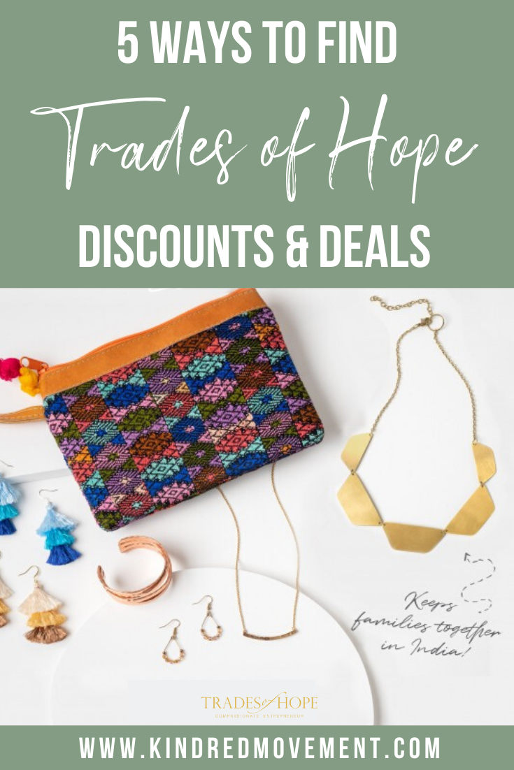 Trades of Hope Discount, Promos, and Sales. They do exists! Click to read 5 ways to find Trades of Hope deals and how to save money buying Trades of Hope Accessories and Home Decor. Email tawny@kindredmovement.com with questions! #fairtrade #ethical #ecofriendly #empoweringwomen #endpoverty #directsales #tradesofhope